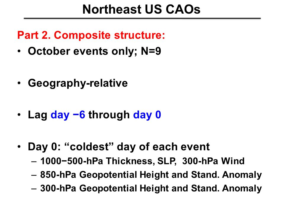 Northeast US CAOs Part 2. Composite structure: October events only; N=9 Geography-relative Lag day 6 through day 0 Day 0: coldest day of each event –1