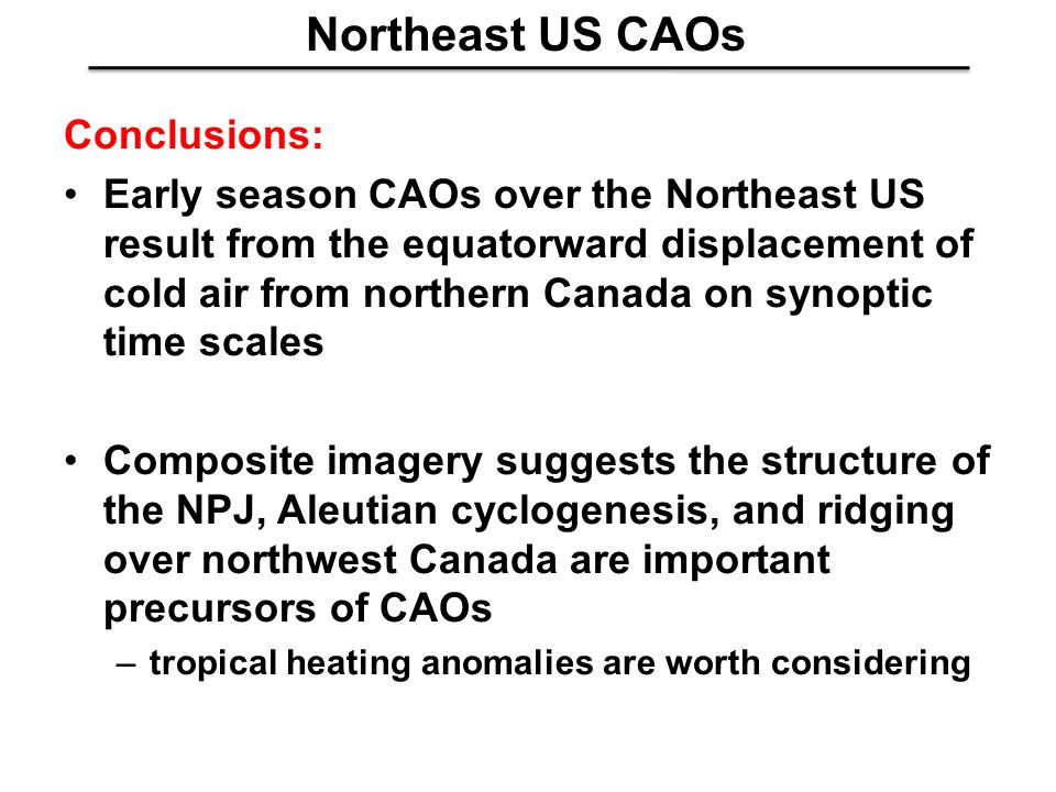 Northeast US CAOs Conclusions: Early season CAOs over the Northeast US result from the equatorward displacement of cold air from northern Canada on sy