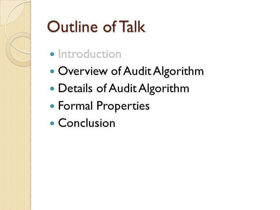 Outline of Talk Introduction Overview of Audit Algorithm Details of Audit Algorithm Formal Properties Conclusion