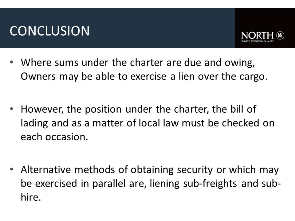 Where sums under the charter are due and owing, Owners may be able to exercise a lien over the cargo. However, the position under the charter, the bil