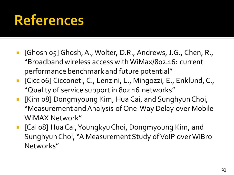 [Ghosh 05] Ghosh, A., Wolter, D.R., Andrews, J.G., Chen, R., Broadband wireless access with WiMax/802.16: current performance benchmark and future pot