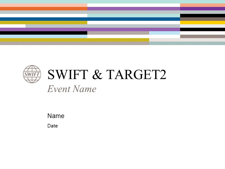 SWIFT & TARGET2 Event Name Name Date
