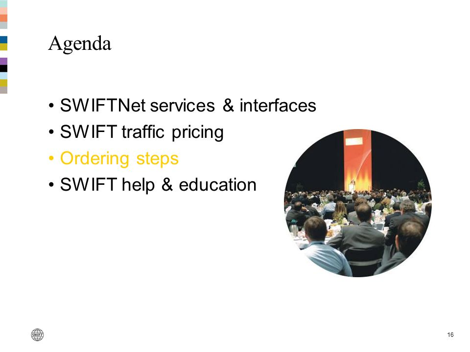 16 Agenda SWIFTNet services & interfaces SWIFT traffic pricing Ordering steps SWIFT help & education
