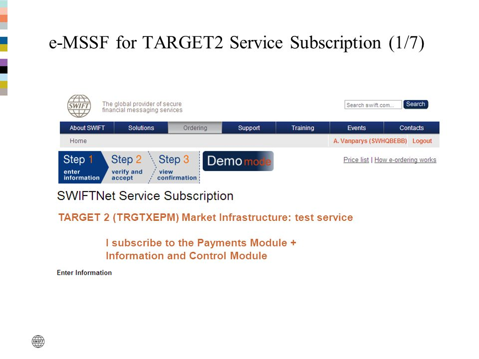 e-MSSF for TARGET2 Service Subscription (1/7) TARGET 2 (TRGTXEPM) Market Infrastructure: test service I subscribe to the Payments Module + Information
