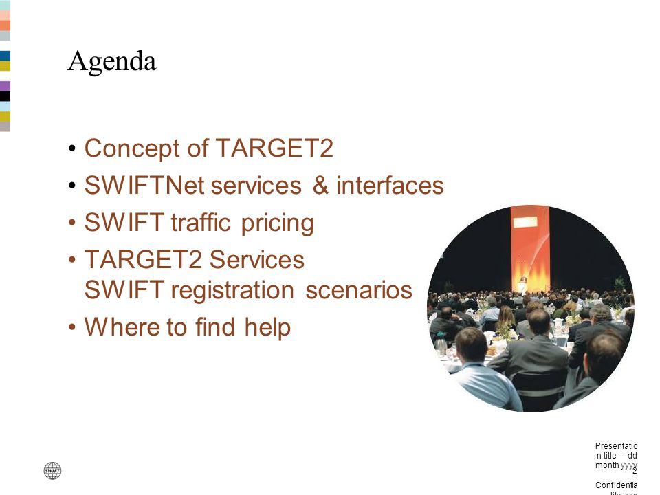Presentatio n title – dd month yyyy – Confidentia lity: xxx 2 Agenda Concept of TARGET2 SWIFTNet services & interfaces SWIFT traffic pricing TARGET2 S