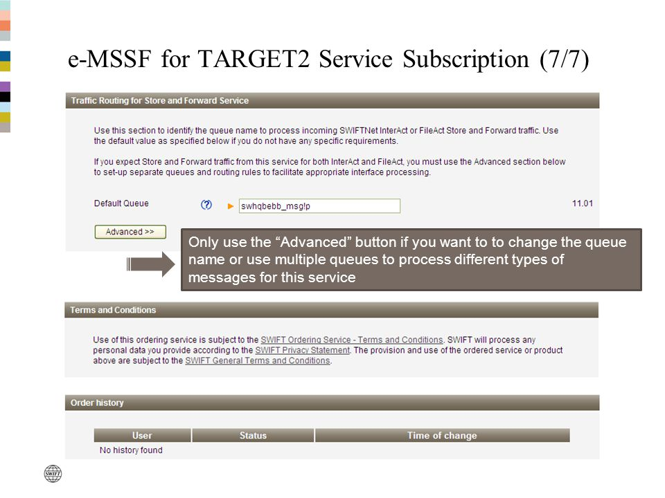 e-MSSF for TARGET2 Service Subscription (7/7) Only use the Advanced button if you want to to change the queue name or use multiple queues to process d