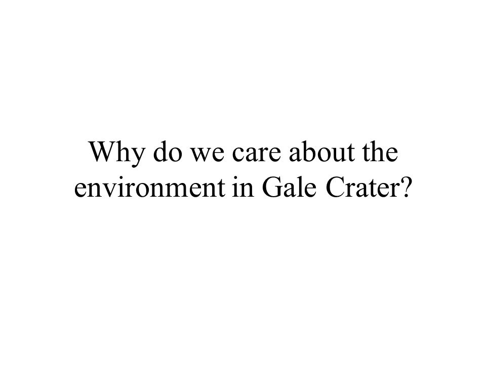 Why do we care about the environment in Gale Crater?