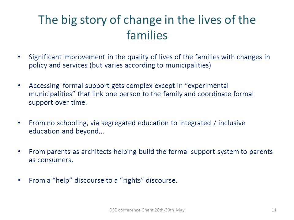 The big story of change in the lives of the families Significant improvement in the quality of lives of the families with changes in policy and servic
