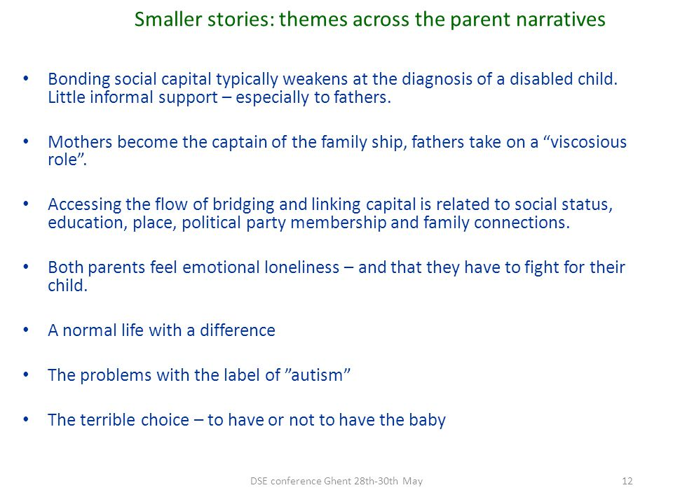 Smaller stories: themes across the parent narratives Bonding social capital typically weakens at the diagnosis of a disabled child. Little informal su