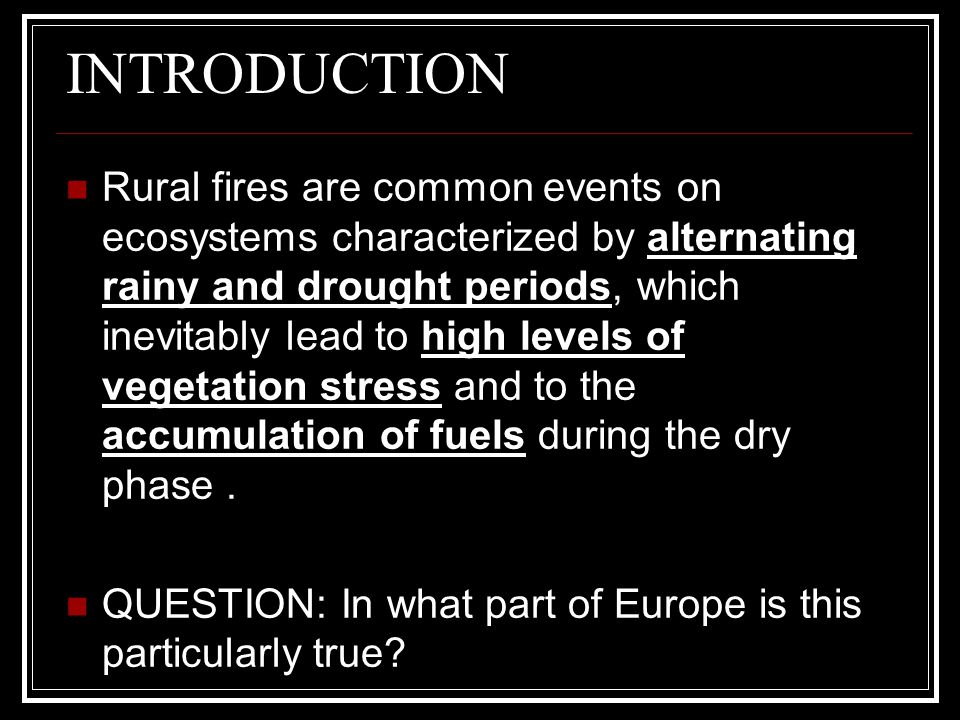 INTRODUCTION Rural fires are common events on ecosystems characterized by alternating rainy and drought periods, which inevitably lead to high levels