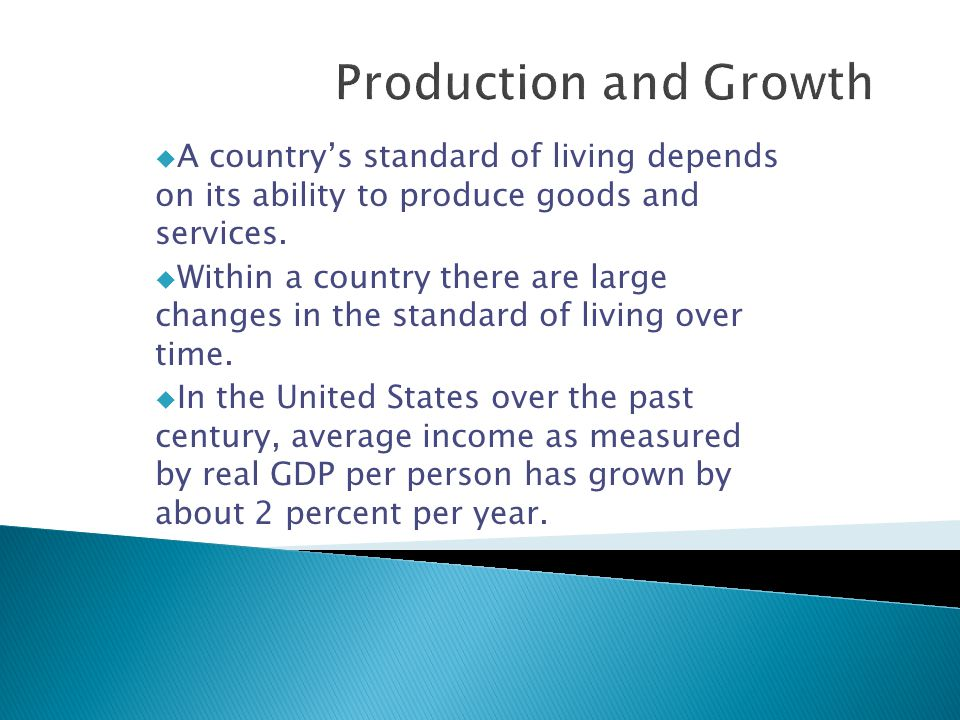 u A countrys standard of living depends on its ability to produce goods and services.