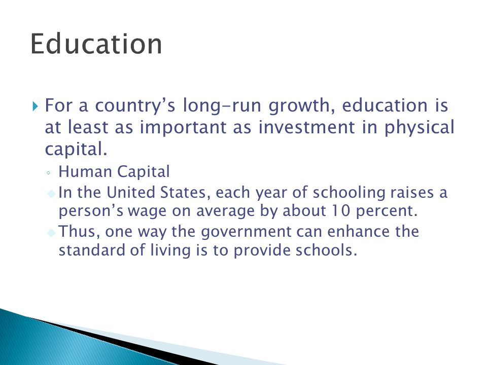 For a countrys long-run growth, education is at least as important as investment in physical capital.