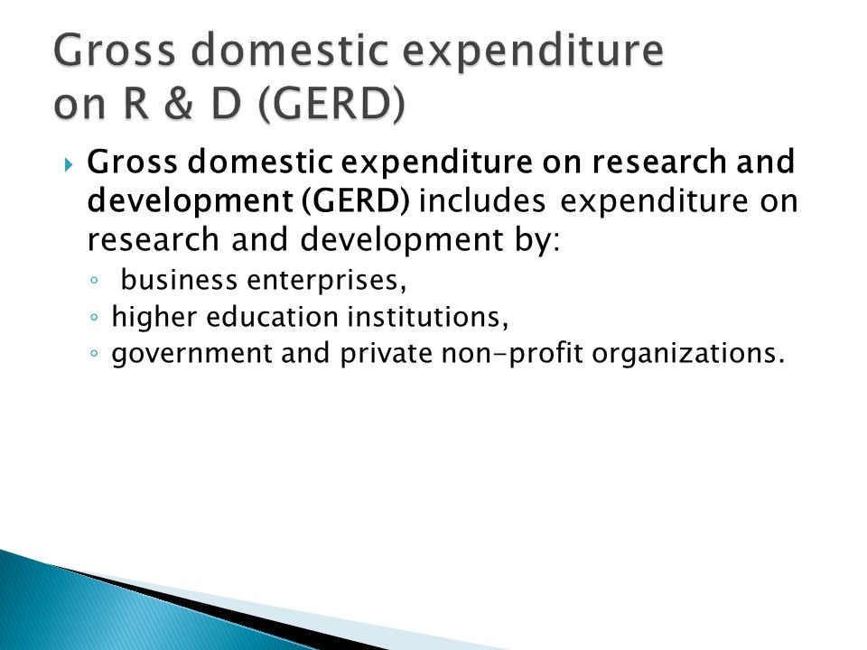 Gross domestic expenditure on research and development (GERD) includes expenditure on research and development by: business enterprises, higher education institutions, government and private non-profit organizations.