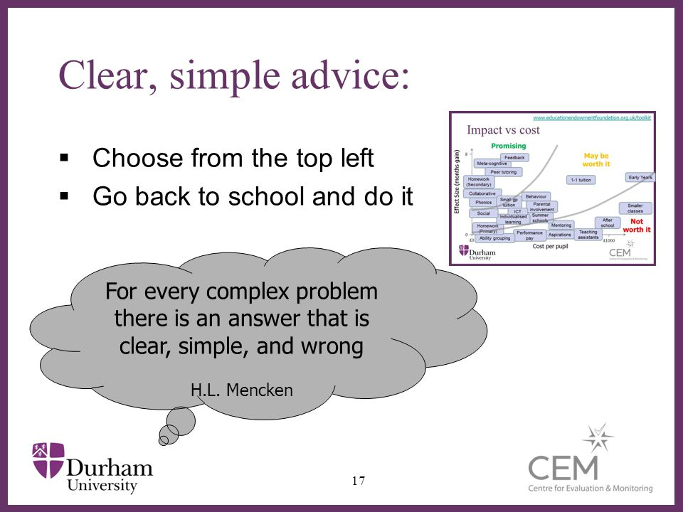 Clear, simple advice: Choose from the top left Go back to school and do it 17 For every complex problem there is an answer that is clear, simple, and