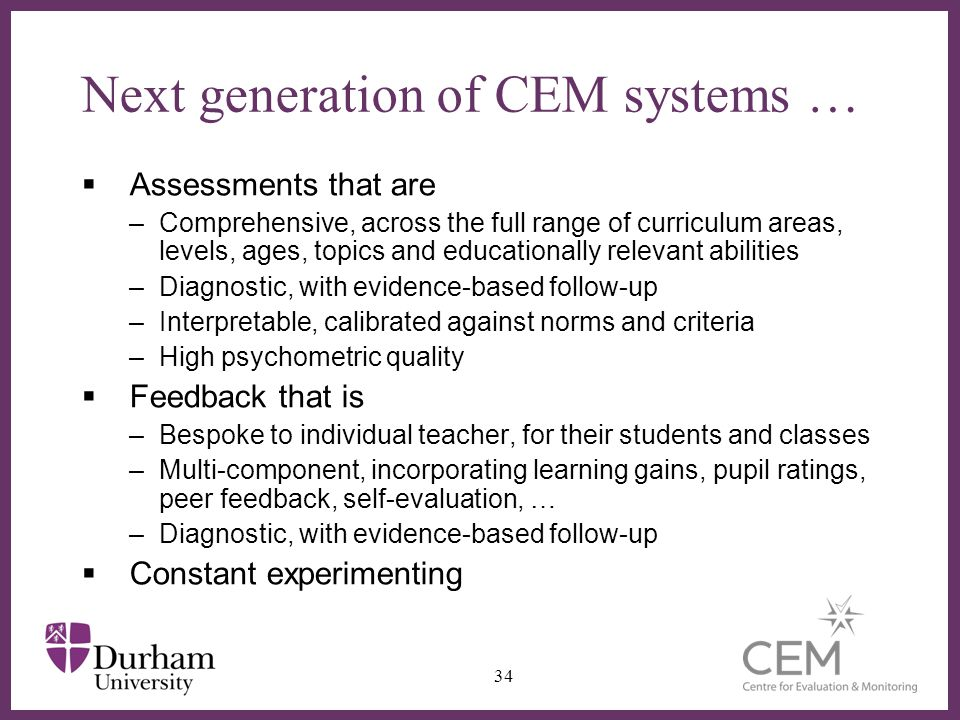 Next generation of CEM systems … Assessments that are –Comprehensive, across the full range of curriculum areas, levels, ages, topics and educationall
