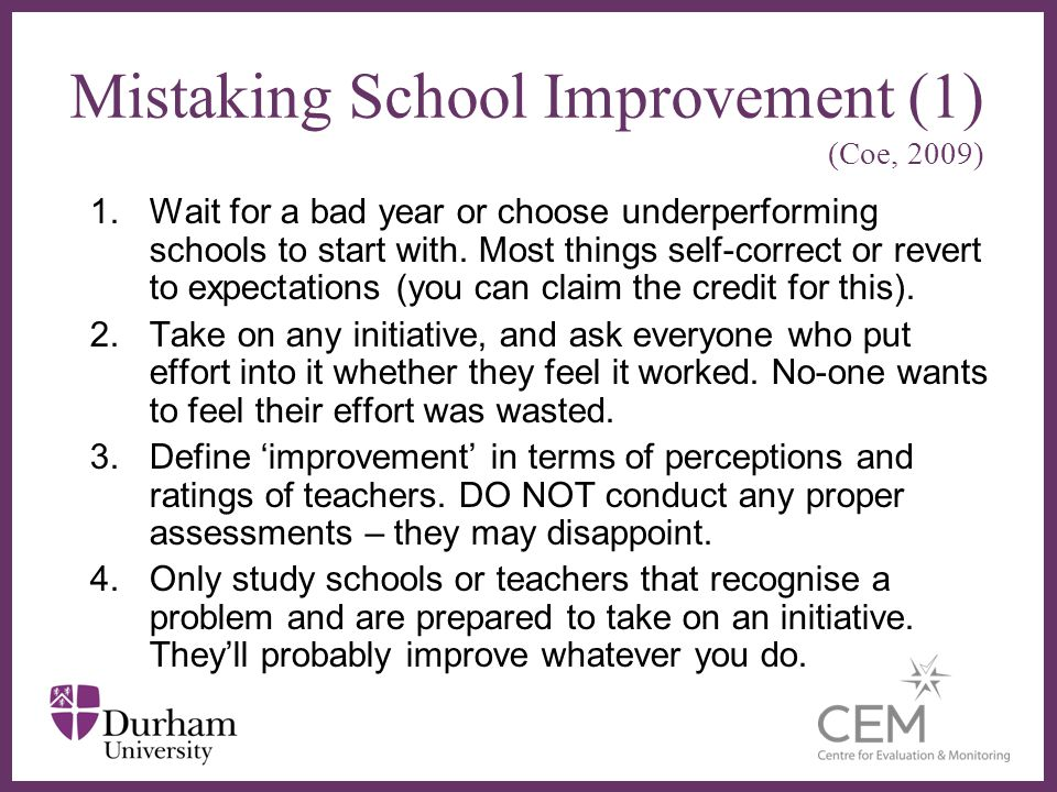 1.Wait for a bad year or choose underperforming schools to start with. Most things self-correct or revert to expectations (you can claim the credit fo