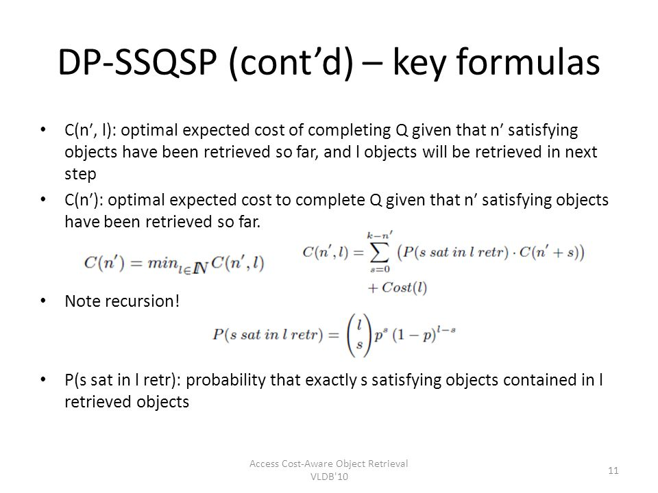 DP-SSQSP (contd) – key formulas C(n, l): optimal expected cost of completing Q given that n satisfying objects have been retrieved so far, and l objec