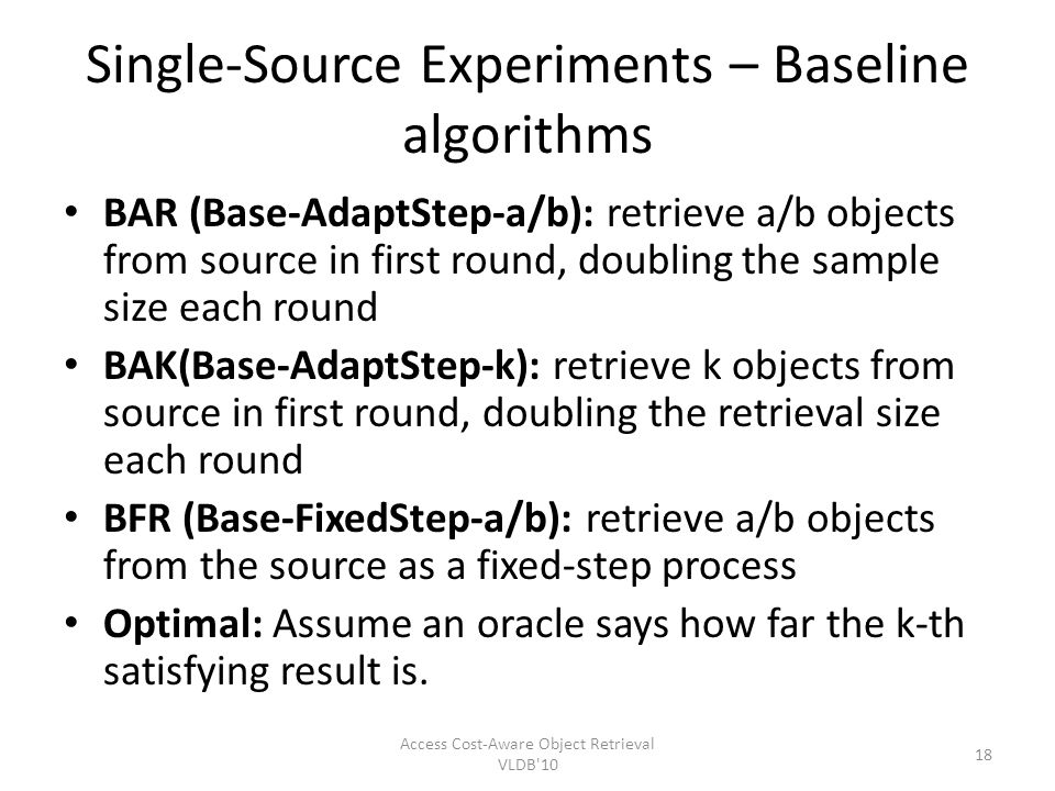 Single-Source Experiments – Baseline algorithms BAR (Base-AdaptStep-a/b): retrieve a/b objects from source in first round, doubling the sample size ea