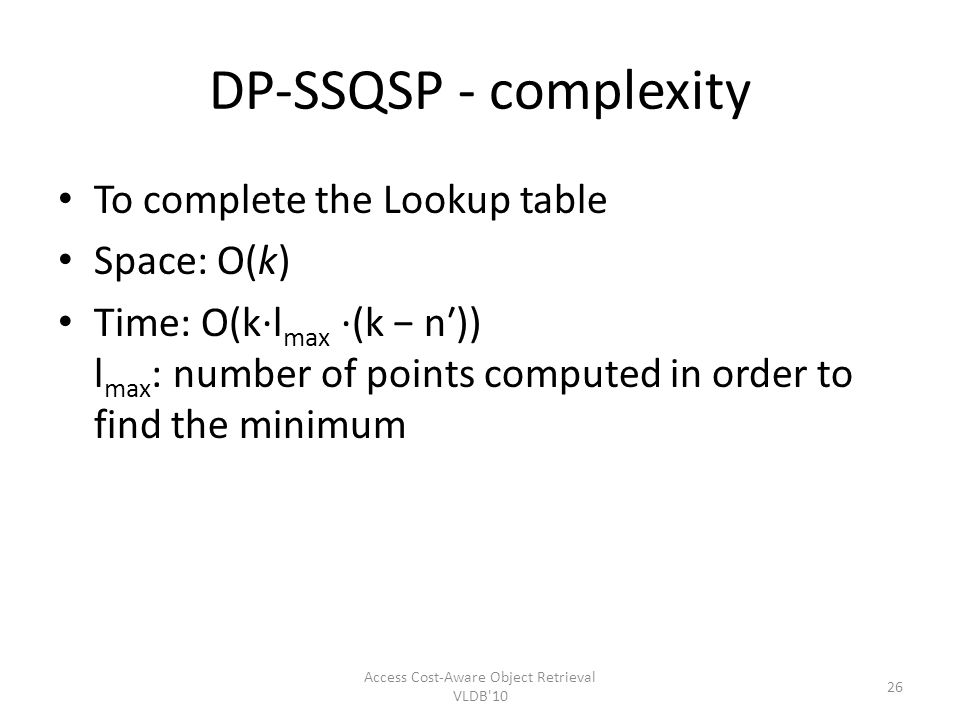 DP-SSQSP - complexity To complete the Lookup table Space: O(k) Time: O(k·l max ·(k n)) l max : number of points computed in order to find the minimum