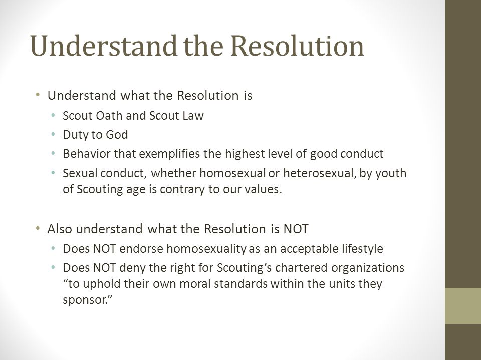 Understand the Resolution Understand what the Resolution is Scout Oath and Scout Law Duty to God Behavior that exemplifies the highest level of good c