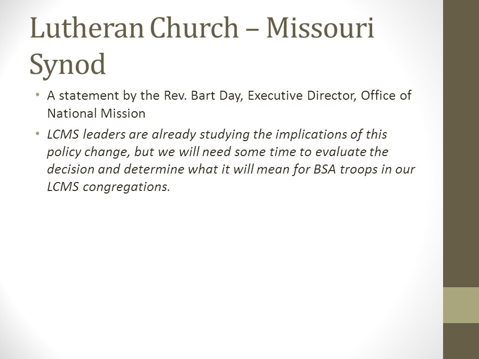Lutheran Church – Missouri Synod A statement by the Rev. Bart Day, Executive Director, Office of National Mission LCMS leaders are already studying th