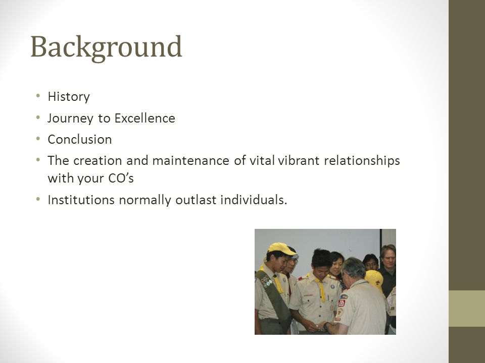 Background History Journey to Excellence Conclusion The creation and maintenance of vital vibrant relationships with your COs Institutions normally ou