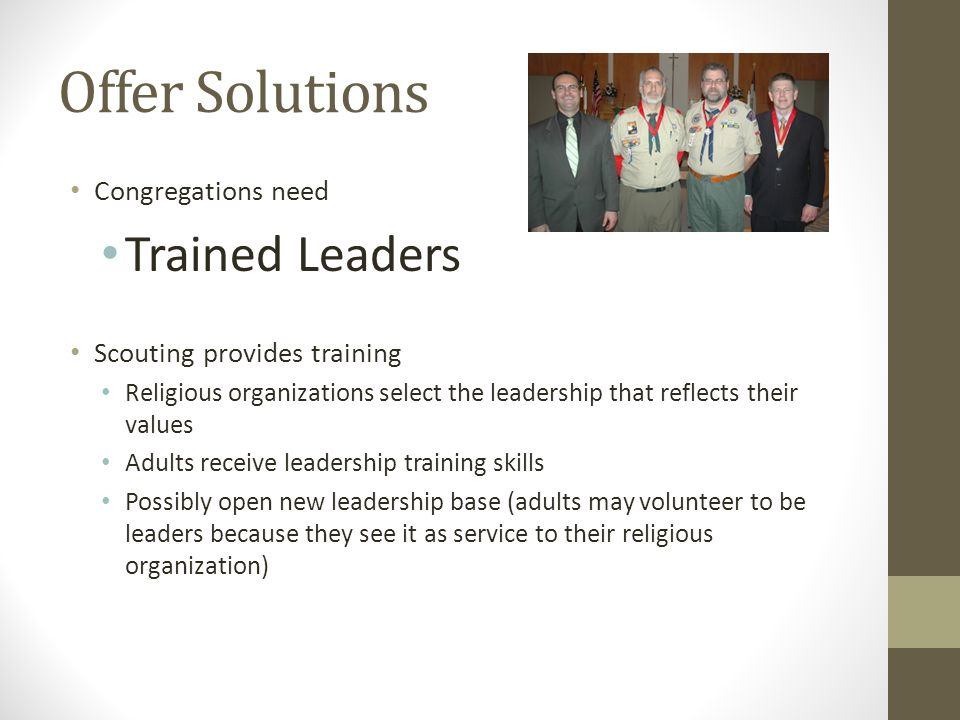 Offer Solutions Congregations need Trained Leaders Scouting provides training Religious organizations select the leadership that reflects their values