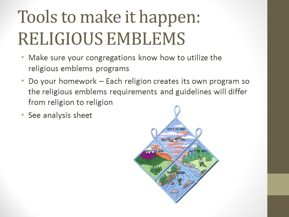 Tools to make it happen: RELIGIOUS EMBLEMS Make sure your congregations know how to utilize the religious emblems programs Do your homework – Each rel