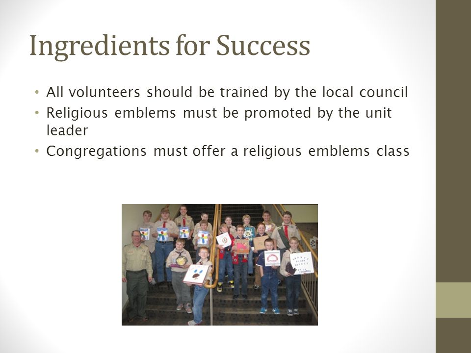 Ingredients for Success All volunteers should be trained by the local council Religious emblems must be promoted by the unit leader Congregations must