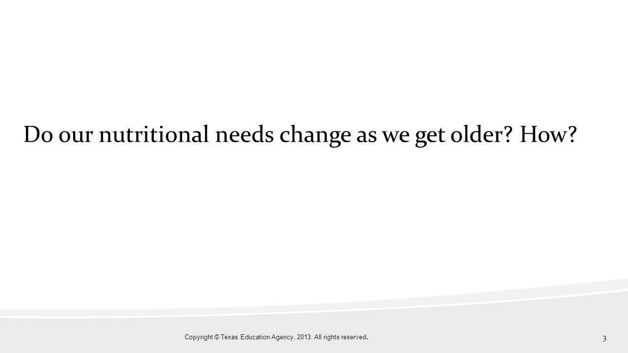3 Do our nutritional needs change as we get older? How?