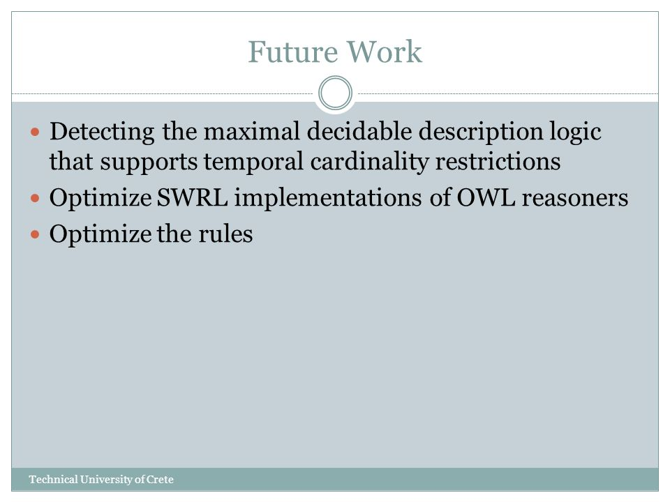 Future Work Detecting the maximal decidable description logic that supports temporal cardinality restrictions Optimize SWRL implementations of OWL rea