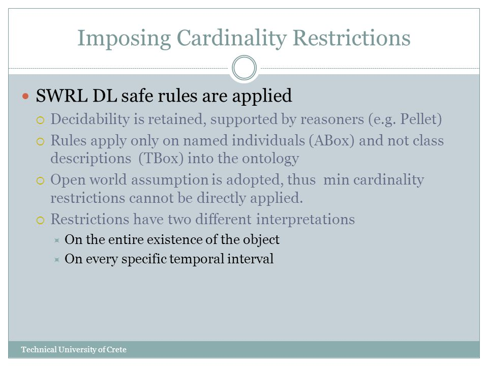 Imposing Cardinality Restrictions SWRL DL safe rules are applied Decidability is retained, supported by reasoners (e.g.