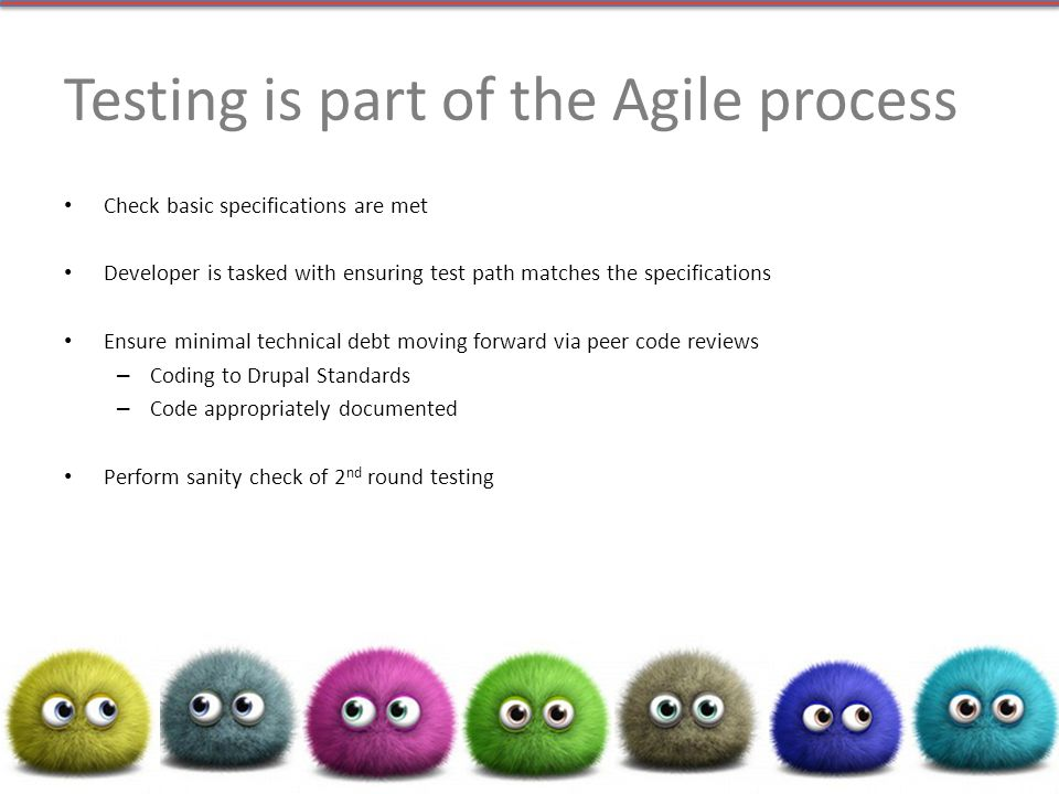 Testing is part of the Agile process Check basic specifications are met Developer is tasked with ensuring test path matches the specifications Ensure