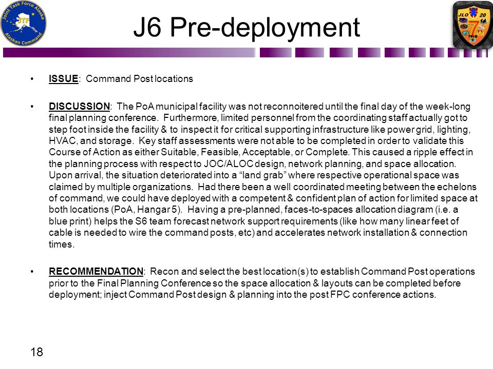 J6 Pre-deployment ISSUE: Command Post locations DISCUSSION: The PoA municipal facility was not reconnoitered until the final day of the week-long fina