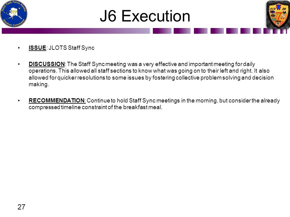 J6 Execution ISSUE: JLOTS Staff Sync DISCUSSION: The Staff Sync meeting was a very effective and important meeting for daily operations. This allowed