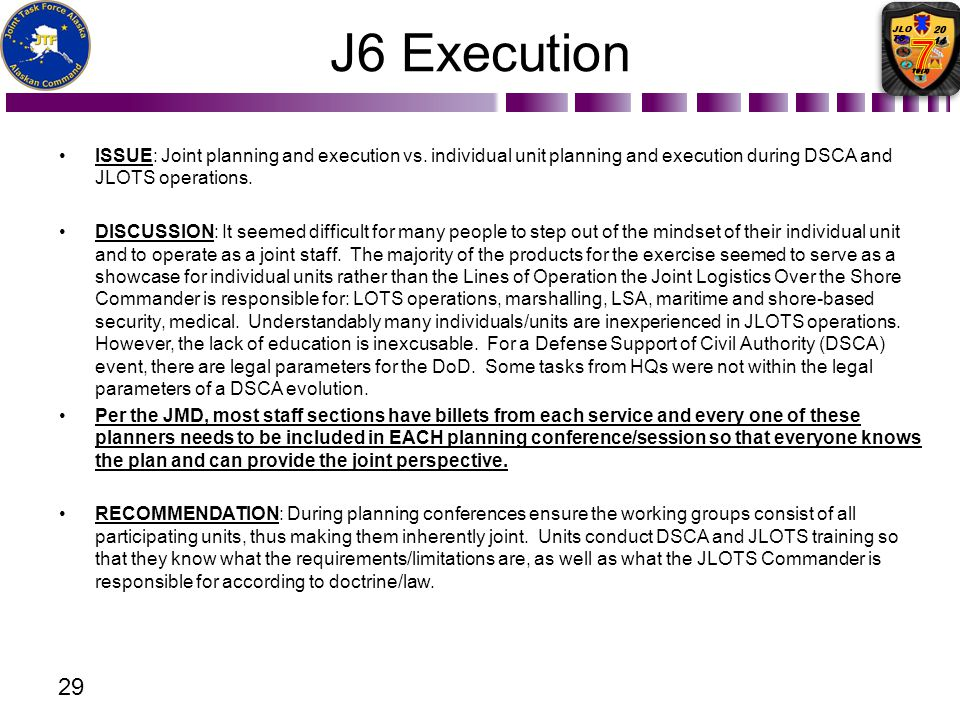 J6 Execution ISSUE: Joint planning and execution vs. individual unit planning and execution during DSCA and JLOTS operations. DISCUSSION: It seemed di
