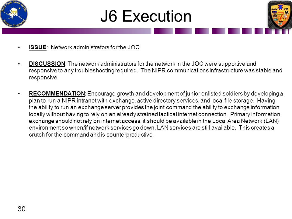 J6 Execution ISSUE: Network administrators for the JOC. DISCUSSION: The network administrators for the network in the JOC were supportive and responsi