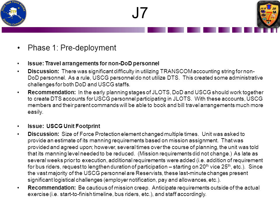 J7 Phase 1: Pre-deployment Issue: Travel arrangements for non-DoD personnel Discussion: There was significant difficulty in utilizing TRANSCOM account