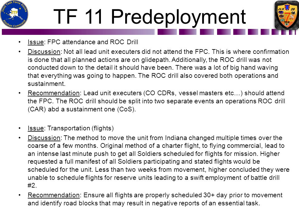 TF 11 Predeployment Issue: FPC attendance and ROC Drill Discussion: Not all lead unit executers did not attend the FPC. This is where confirmation is