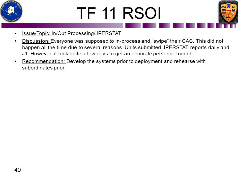 TF 11 RSOI Issue/Topic: In/Out Processing/JPERSTAT Discussion: Everyone was supposed to in-process and swipe their CAC. This did not happen all the ti
