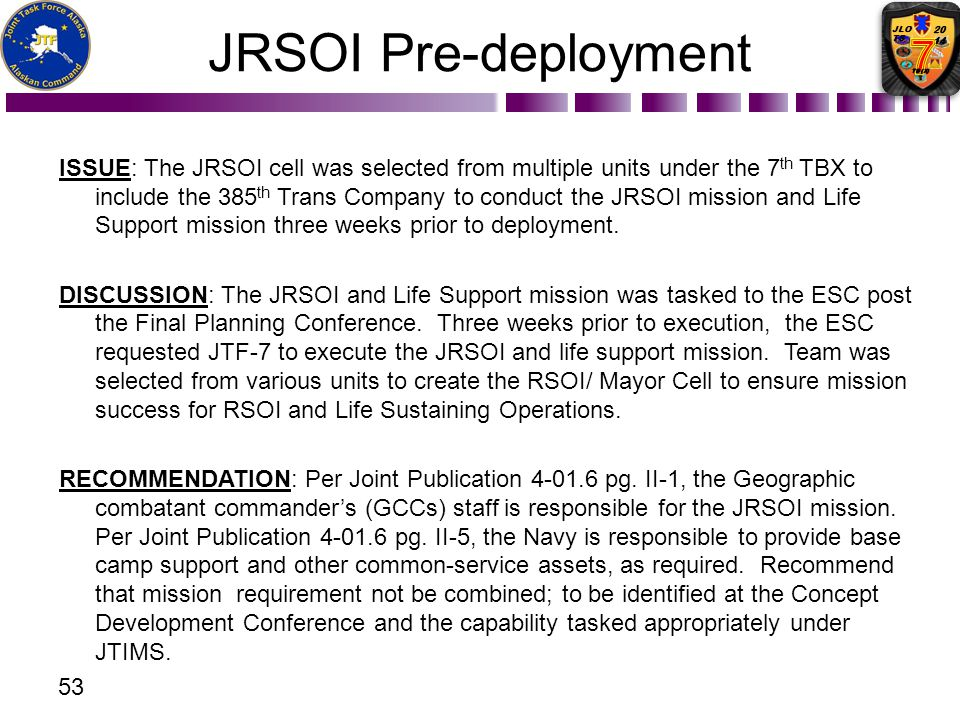 JRSOI Pre-deployment ISSUE: The JRSOI cell was selected from multiple units under the 7 th TBX to include the 385 th Trans Company to conduct the JRSO