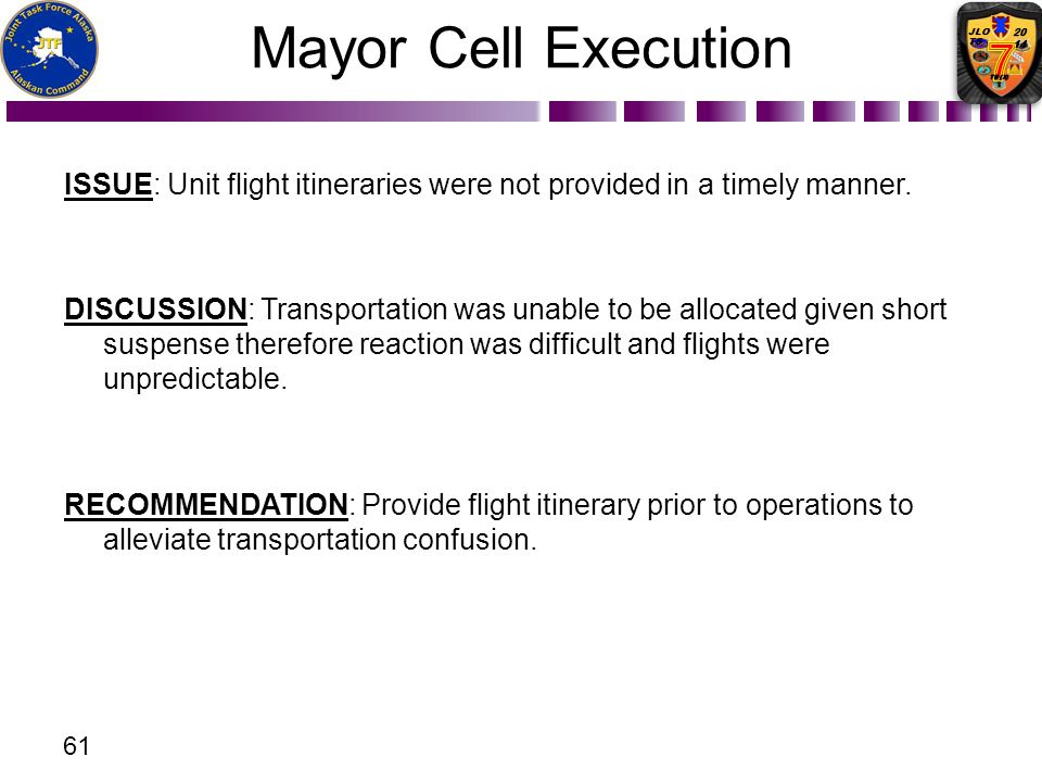 ISSUE: Unit flight itineraries were not provided in a timely manner. DISCUSSION: Transportation was unable to be allocated given short suspense theref