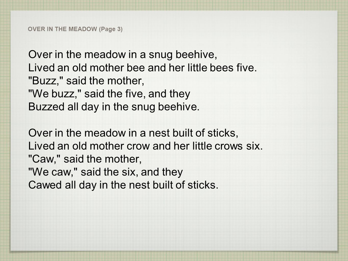 Over in the meadow in a snug beehive, Lived an old mother bee and her little bees five.
