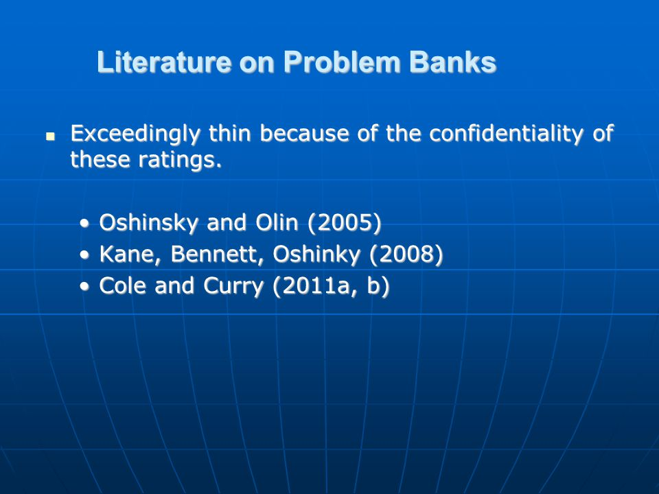 Literature on Problem Banks Exceedingly thin because of the confidentiality of these ratings. Exceedingly thin because of the confidentiality of these