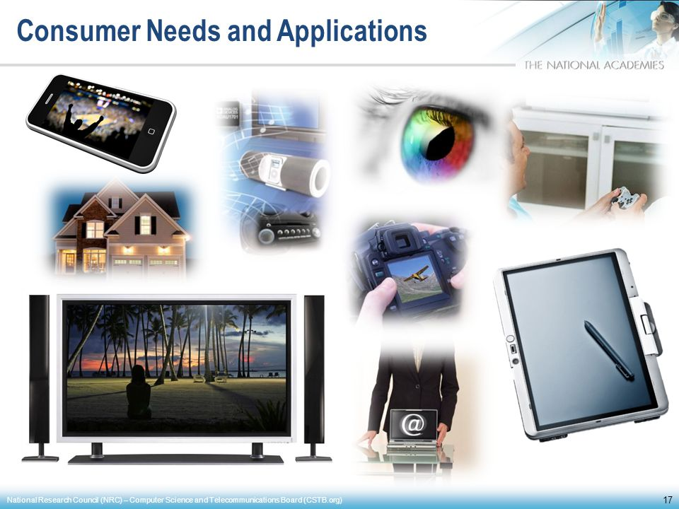 Consumer Needs and Applications 17 National Research Council (NRC) – Computer Science and Telecommunications Board (CSTB.org)
