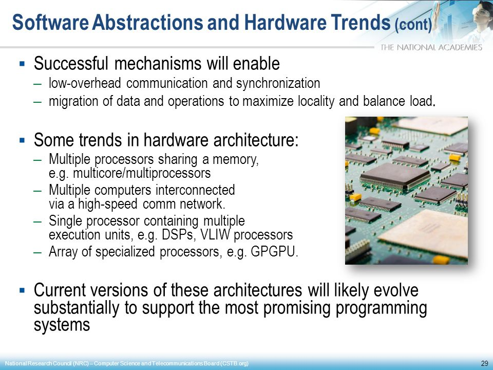 Software Abstractions and Hardware Trends (cont) Successful mechanisms will enable – low-overhead communication and synchronization – migration of dat