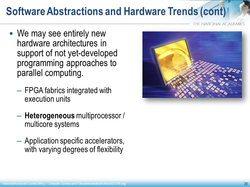 Software Abstractions and Hardware Trends (cont) We may see entirely new hardware architectures in support of not yet-developed programming approaches