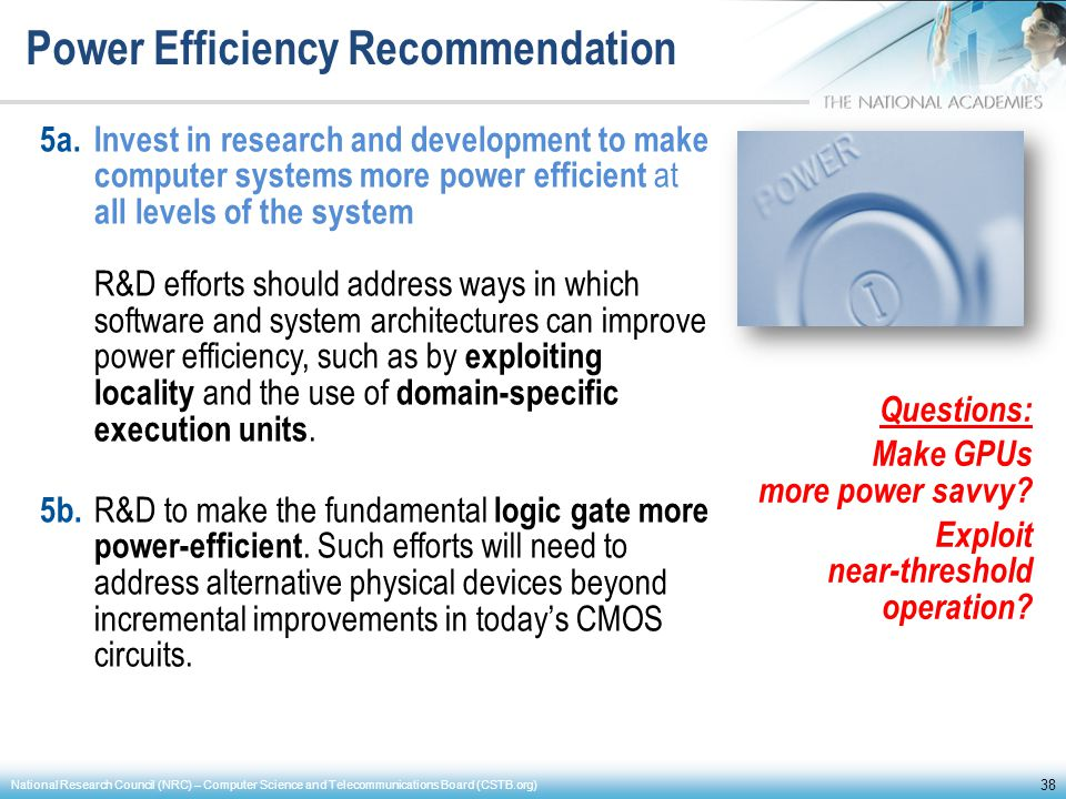 Power Efficiency Recommendation 5a.Invest in research and development to make computer systems more power efficient at all levels of the system R&D ef