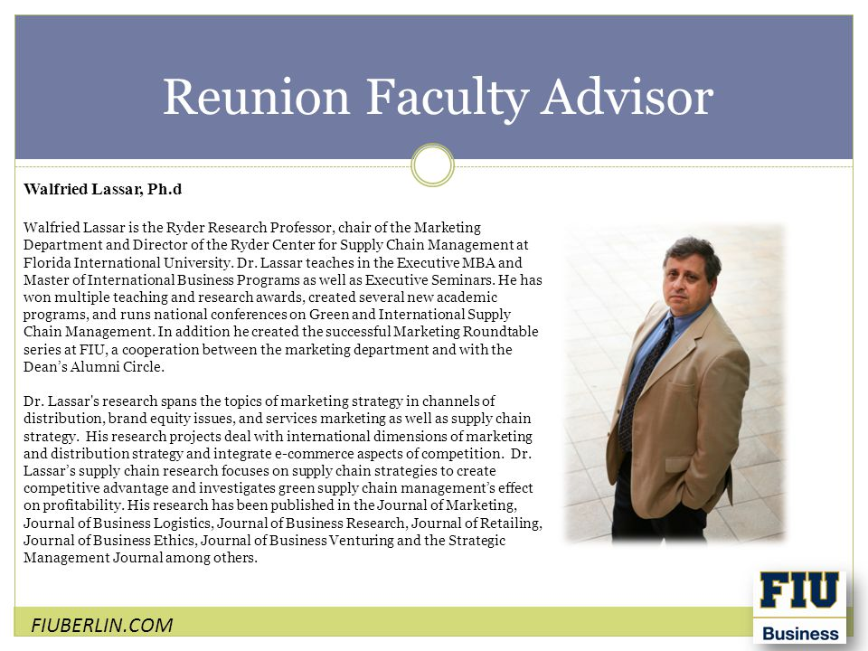Reunion Faculty Advisor FIUBERLIN.COM Walfried Lassar, Ph.d Walfried Lassar is the Ryder Research Professor, chair of the Marketing Department and Director of the Ryder Center for Supply Chain Management at Florida International University.