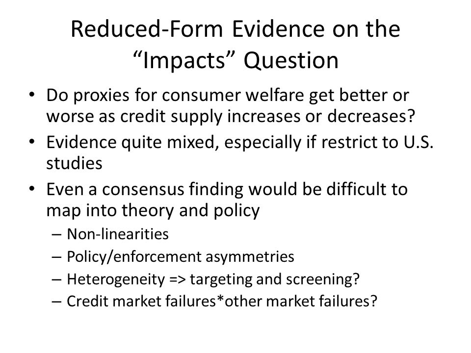 Reduced-Form Evidence on the Impacts Question Do proxies for consumer welfare get better or worse as credit supply increases or decreases? Evidence qu